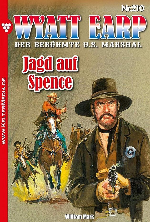 無効開梱首相Wyatt Earp 210 – Western: Jagd auf Spence (German Edition)
