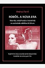 Robôs - A Nova Era. Vivendo, trabalhando e investindo na sociedade robótica do futuro (Portuguese Edition) Kindle Edition