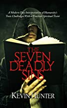 The Seven Deadly Sins: A Modern Day Interpretation of Humanity's Toxic Challenges With a Practical Spiritual Twist