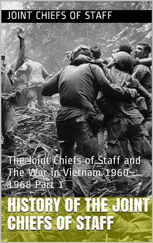 現在浸漬役職History of the Joint Chiefs of Staff: The Joint Chiefs of Staff and The War in Vietnam 1960–1968 Part 1 (English Edition)