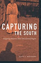 Capturing the South: Imagining America's Most Documented Region (Documentary Arts and Culture, Published in association with the Center for Documentary Studies at Duke University)