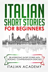 Italian Short Stories for Beginners: 25 Interesting Short Stories with Reading Comprehension Exercises to Learn Italian (Italian Edition) Kindle Edition