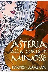 Asteria alla Corte di Minosse (Le Avventure di Asteria Vol. 1) Formato Kindle