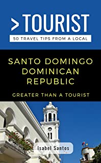 GREATER THAN A TOURIST- SANTO DOMINGO DOMINICAN REPUBLIC: 50 Travel Tips from a Local