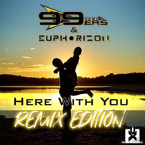 99ers & Euphorizon - Here With You (Remix Edition)