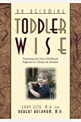 On Becoming Toddler Wise: Parenting the First Childhood Eighteen to Thirty-Six Months (On Becoming.) Kindle Edition