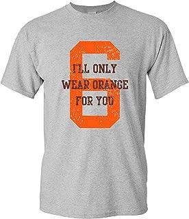 I'll Only Wear Orange for You - Cleveland Football Quarterback Baker T Shirt