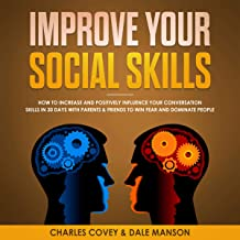 Improve Your Social Skills: How to Increase and Positively Influence Your Conversation Skills in 30 Days with Parents & Fr...