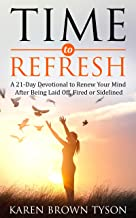 Time to Refresh: A 21-Day Devotional to Renew Your Mind After Being Laid Off, Fired or Sidelined