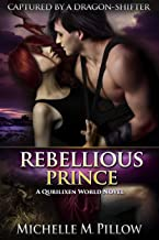 Rebellious Prince: A Qurilixen World Novel (Captured by a Dragon-Shifter Book 2)