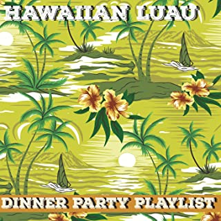 Dinner Party Playlist: Hawaiian Luau Hits