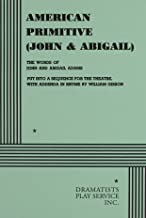 American Primitive (or John and Abigail): The Words of John and Abigail Adams