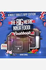 The BIG Metric Ninja Foodi Cookbook - Print Replica: Over 160 recipes using European measurements, set out exactly like in the real book Kindle Edition