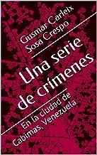 Una serie de crímenes: En la ciudad de Cabimas, Venezuela (Relatos nº 1)