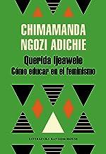 Querida Ijeawele. Cómo educar en el feminismo (Spanish Edition)