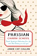 Parisian Charm School: French Secrets for Cultivating Love, Joy, and That Certain je ne sais quoi (TARCHERPERIGEE)