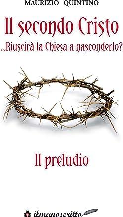 il Secondo Cristo riuscira la Chiesa a nasconderlo   il preludio (Collana Classica Vol. 1)