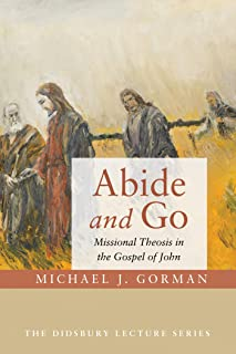 Abide and Go: Missional Theosis in the Gospel of John (The Didsbury Lecture Series Book 0) (English Edition)