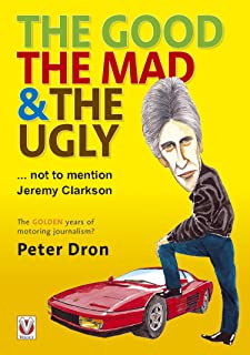 The good, the mad and the ugly ... not to mention Jeremy Clarkson: The golden years of motoring journalism? (English Edition)