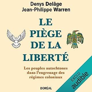 Le piège de la liberté [The Trap of Freedom]: Les peuples autochtones dans l'engrenage des régimes coloniaux [Indigenous Peoples in the Spiral of Colonial Regimes]