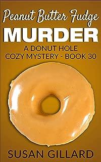 Peanut Butter Fudge Murder: A Donut Hole Cozy - Book 30 (A Donut Hole Cozy Mystery)