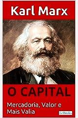 O CAPITAL - Karl Marx: Mercadoria, Valor e Mais valia (Coleção Economia Politica) eBook Kindle