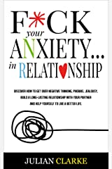 F*CK YOUR ANXIETY…IN RELATIONSHIP: Discover How To Get Over Negative Thinking, Phobias, Jealousy, Build a Long-Lasting Relationship with your Partner and ... to Live a Better Life (Stop Anxiety Book 3) Kindle Edition