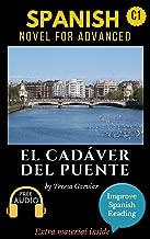Spanish short stories for advanced (C1) El cadáver del puente. Downloadable Audio included. Vol 6. English edition.: Learn Spanish. Improve Spanish Reading. ... Novel. Aprender español. (Spanish Edition)