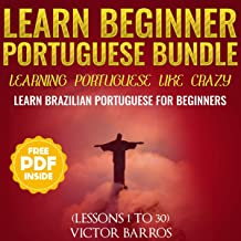 Learn Beginner Portuguese Bundle: Learning Portuguese like Crazy: Learn Brazilian Portuguese for Beginners (Lessons 1 to 30)