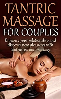 Tantric Massage for Couples: Enhance your relationship and discover new pleasures with tantric sex and massage (Couples Communication)