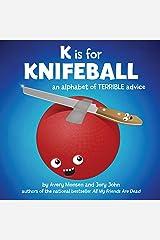 K is for Knifeball: An Alphabet of Terrible Advice Kindle Edition