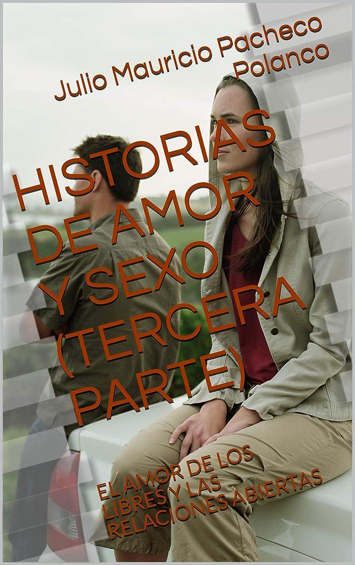 釈義時刻表東ティモールHISTORIAS DE AMOR Y SEXO (TERCERA PARTE): EL AMOR DE LOS LIBRES Y LAS RELACIONES ABIERTAS (Spanish Edition)