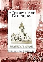 A Fellowship of Defenders: The World War Ii Veterans, First Baptist Church, Marietta Georgia