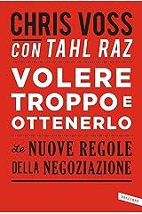 Volere troppo e ottenerlo: Le nuove regole della negoziazione (Italian Edition) Kindle Edition