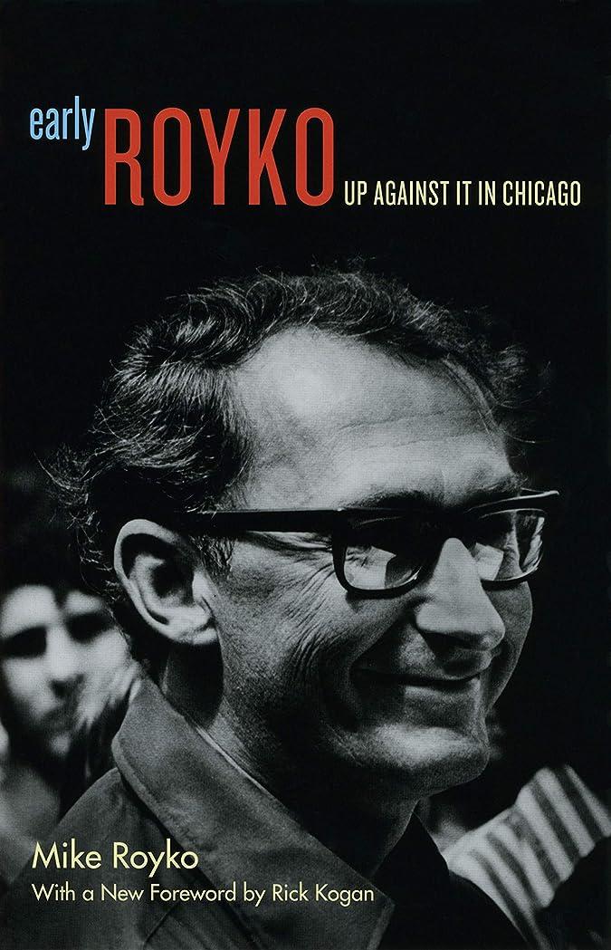副おそらく司法Early Royko: Up Against It in Chicago (English Edition)
