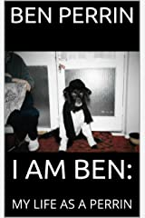 I AM BEN:: My Life As A Perrin Kindle Edition