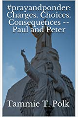 #prayandponder: Charges. Choices. Consequences -- Paul and Peter (#prayponder: C3 Book 18) Kindle Edition