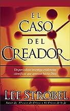 El caso del creador: Un periodista investiga evidencias científicas que apuntan hacia Dios. (Spanish Edition)