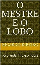 O mestre e o lobo: ou o andarilho e o nobre (o progresso Livro 2) (Portuguese Edition)