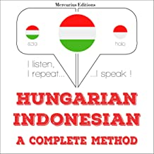 Hungarian – Indonesian. A complete method: I listen, I repeat, I speak - Hungarian