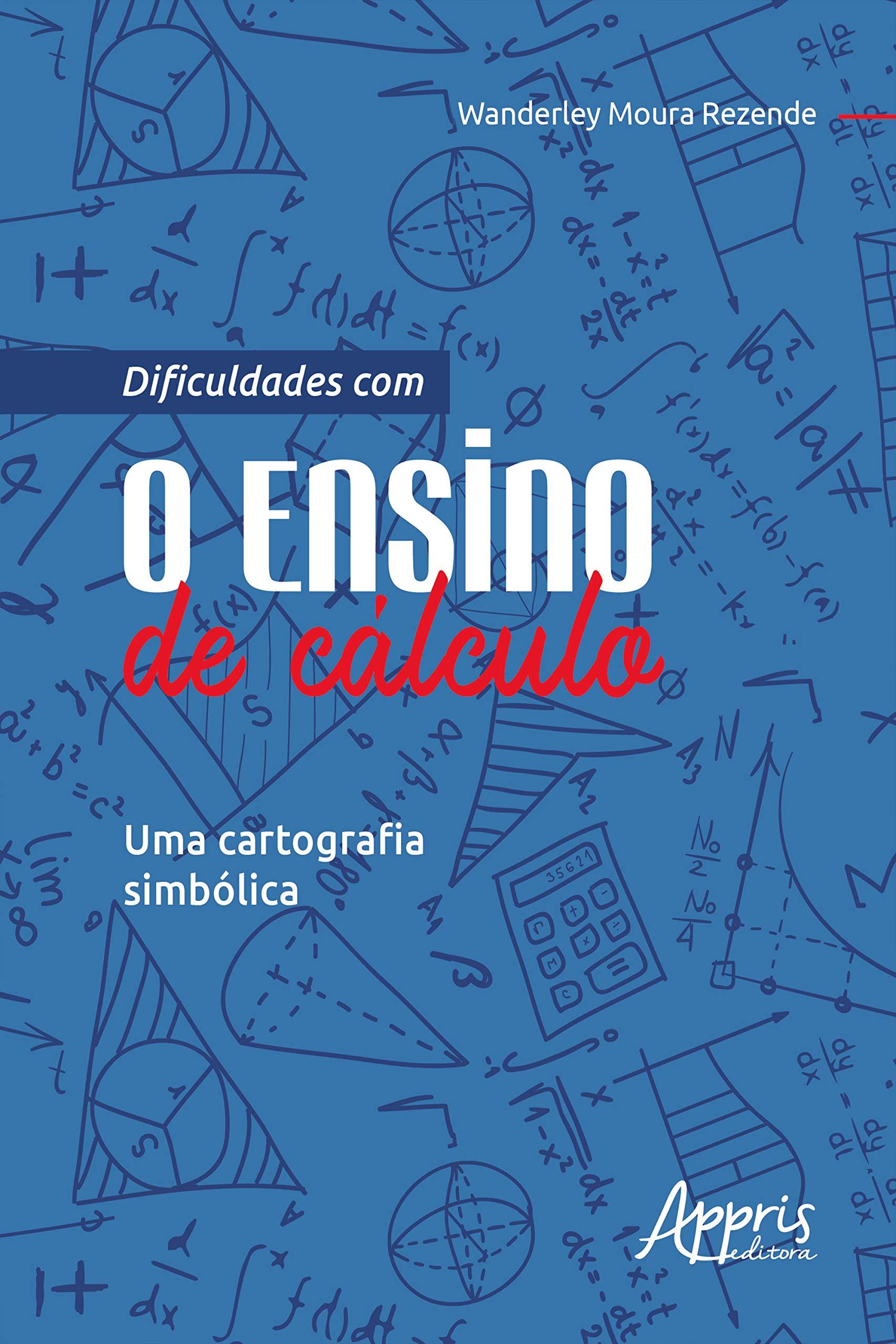 Dificuldades com o Ensino de Cálculo: Uma Cartografia Simbólica (Portuguese Edition)