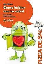 Cómo hablar con tu robot (LITERATURA INFANTIL - Pizca de Sal)