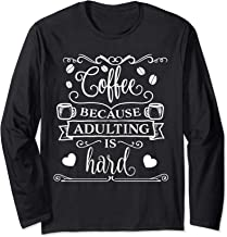 Coffee Because Adulting Is Hard: Cup Of Bean Brew Lover Gift Long Sleeve T-Shirt