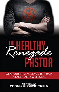The Healthy Renegade Pastor: Abandoning Average in Your Health and Wellness