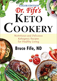 Dr. Fife's Keto Cookery, Color Edition: Nutritious and Delicious Ketogenic Recipes for Healthy Living (English Edition)