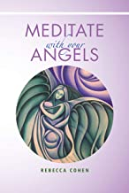 Meditate With Your Angels: A Companion Book to The Embraced By Your Angels Card Deck