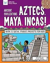 Ancient Civilizations: Aztecs, Maya, Incas!: With 25 Social Studies Projects for Kids (Explore Your World)