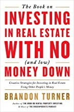 The Book on Investing in Real Estate with No (and Low) Money Down: Creative Strategies for Investing in Real Estate Using ...