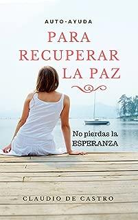 CÓMO RECUPERAR LA PAZ: Y VOLVER A TENER EL SENTIDO DE LA VIDA (EBOOKS de auto superación nº 1) (Spanish Edition)