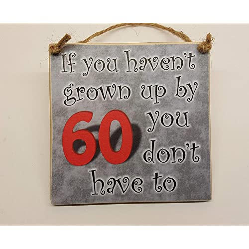 HmHome Hanging Plaque If You Havent Grown Up By 60 Don